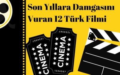 Son Yıllara Damgasını Vuran 12 Türk Filmi
